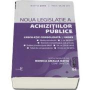 Noua legislatie a achizitiilor publice si a concesiunilor - Legislatie consolidata si index - Editia a 2-a, Martie 2018