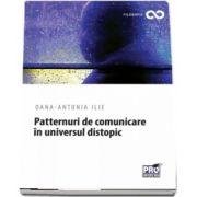 Patternuri de comunicare in universul distopic de Oana Antonia Ilie