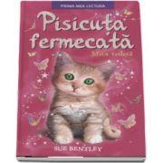 Sue Bentley - Pisicuta fermecata. Mica vedeta (Prima mea lectura)