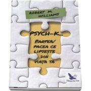PSYCH-K. Partea - Pacea ce lipseste din viata ta de Robert M. Williams - Editie revizuita