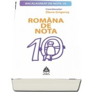 Romana de nota 10 - 50 de variante rezolvate si explicate pentru Bacalaureat, proba scrisa de Elena Grigoras