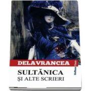 Sultanica si alte scrieri de Barbu Stefanescu Delavrancea