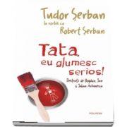 Tata, eu glumesc serios! de Serban Tudor