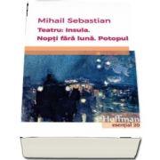 Teatru: Insula. Nopti fara luna. Potopul de Mihail Sebastian