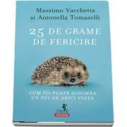 25 de grame de fericire. Cum iti poate schimba un pui de arici viata de Massimo Vacchetta
