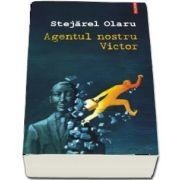 Agentul nostru Victor de Stejarel Olaru (Postfata de Marius Oprea)