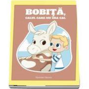 Bobita, calul care nu era cal de Heather Grovet - Editie ilustrata