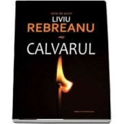 Calvarul de Liviu Rebreanu (Seria de autor)