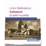 Calvarul si alte nuvele de Liviu Rebreanu