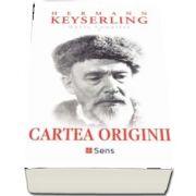 Cartea originii. Opere complete I de Hermann Keyserling