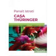 Casa Thuringer de Panait Istrati - Colectia Hoffman esential