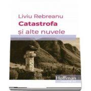 Catastrofa si alte nuvele de Liviu Rebreanu