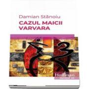 Cazul maicii Varvara de Damian Stanoiu - Colectia Hoffman esential 20