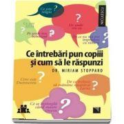 Ce intrebari pun copiii si cum sa le raspunzi de Miriam Stoppard