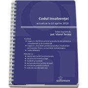 Codul insolventei - Actualizat la 10 aprilie 2018. Editie ingrijita de Viorel Terzea