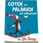 Cotoi cu palarioi se intoarce de Dr. Seuss (Editie ilustrata)