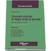 Daune morale in litigii civile si penale. Volumul I - Practica judiciara recenta de Dorina Zeca