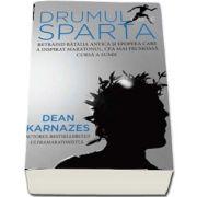 Drumul catre Sparta. Retraind batalia antica si epopeea care a inspirat maratonul, cea mai frumoasa cursa a lumii de Dean Karnazes - Colectia IRun