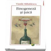Etnogeneza si tuica de Vintila Mihailescu