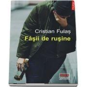 Fasii de rusine de Cristian Fulas - Editia a II-a revazuta - Colectia Ego Proza