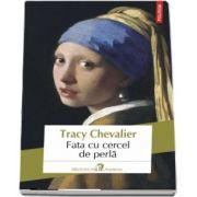 Fata cu cercel de perla de Tracy Chevalier - Editia 2018 - Traducere din limba engleza de Horia Florian Popescu