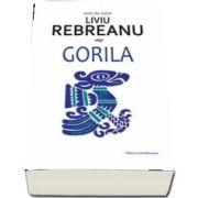 Gorila de Liviu Rebreanu (Seria de autor)