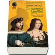 In numele familiei de Sarah Dunant - Colectia Raftul Denisei (Traducere si note de Irina Bojin)