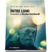 Intre lumi. Convorbiri cu Nicolae Steinhardt de Nicolae Baciut