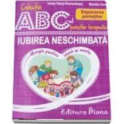 Iubirea neschimbata - Separarea parintilor - Colectia ABC-ul povestilor terapeutice (Ioana Omut Cherechianu)