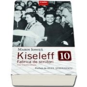 Kiseleff 10. Fabrica de scriitori de Marin Ionita (Editie revizuita si adaugita)