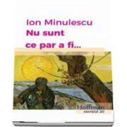 Nu sunt ce par a fi... de Ion Minulescu