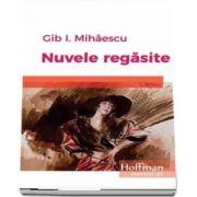 Nuvele regasite de Gib I. Mihaescu - Colectia Hoffman esential 20