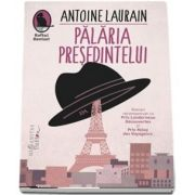 Palaria Presedintelui de Antoine Laurain - Colectia Raftul Denisei (Traducere de Doru Mares)