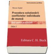 Procedura solutionarii conflictelor individuale de munca. Ghid pentru practicieni. Editia 2 de Razvan Anghel