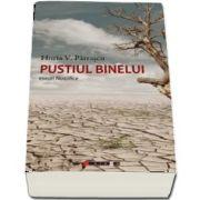 Pustiul binelui - Eseuri filosofice de Horia Patrascu