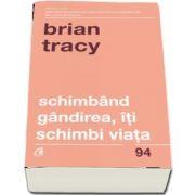 Schimband gandirea, iti schimbi viata de Brian Tracy - Editia a IV-a revizuita
