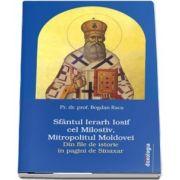 Sfantul Ierarh Iosif cel Milostiv, Mitropolitul Moldovei. Din file de istorie in pagini de Sinaxar de Bogdan Racu