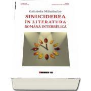 Sinuciderea in literatura romana interbelica de Gabriela Mihalache