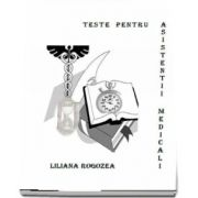 Teste pentru asistentii medicali de Liliana Rogozea
