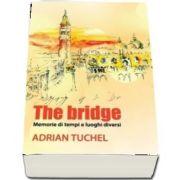 The bridge. Memorie di tempi e luoghi diversi de Adrian Tuchel