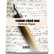 Traim fara noi de Felicia Popa