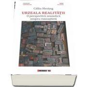 Urzeala realitatii - O perspectiva semiotica asupra cunosterii de Calin Herteg
