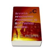 I. H. F. S. D. - Invata hardware firmware si software design, de O. G. Popa