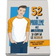 52 de probleme ale adolescentilor si cum sa le rezolvi - Editie ilustrata de Alex Hooper Hodson