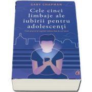 Cele cinci limbaje ale iubirii pentru adolescenti. Cum poti sa iti exprimi iubirea fata de cei tineri de Gary Chapman
