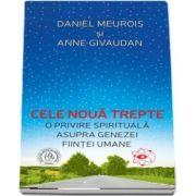 Cele noua trepte. O privire spirituala asupra genezei fiintei umane de Anne Givaudan - Editia a II-a (Cuvant inainte de Dumitru Constantin-Dulcan)