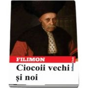 Ciocoii vechi si noi de Nicolae Filimon - Colectia Hoffman Clasic