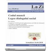 Codul muncii. Legea dialogului social. Cod 660. Actualizat la 16. 04. 2018. Include modificarile aduse prin Legea nr. 88-2018 (M. Of. nr. 315 din 10 aprilie 2018)