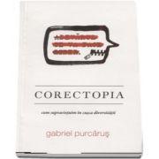 Corectopia. Cum supravietuim in cusca diversitatii de Gabriel Purcarus