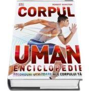 Corpul uman. Enciclopedie. Recorduri uimitoare ale corpului tau